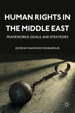 Book Human Rights in the Middle East: Frameworks, Goals, and Strategies by Mahmood Monshipouri