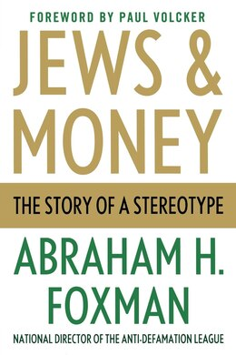 Book Jews and Money: The Story of a Stereotype by Abraham H. Foxman