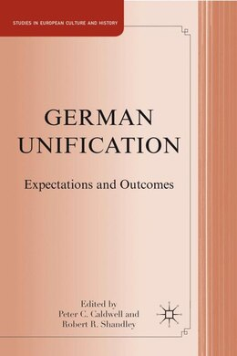 Book German Unification: Expectations And Outcomes by Peter C. Caldwell
