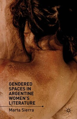 Book Gendered Spaces in Argentine Women's Literature by M. Sierra