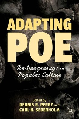 Book Adapting Poe: Re-Imaginings in Popular Culture by Dennis R. Perry