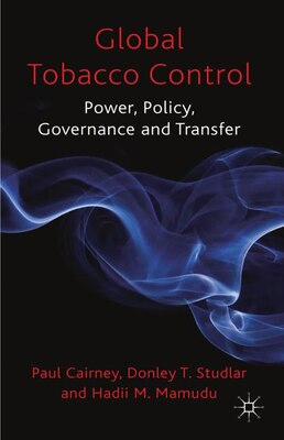 Book Global Tobacco Control: Power, Policy, Governance and Transfer by Paul Cairney