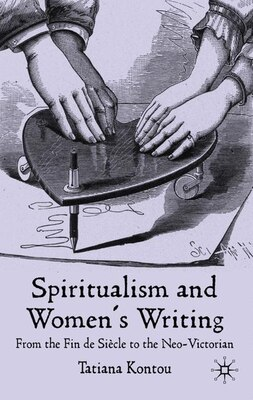 Book Spiritualism and Women's Writing: From the fin de siècle to the neo-Victorian by Tatiana Kontou