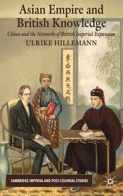 Book Asian Empire And British Knowledge: China and the Networks of British Imperial Expansion by U. Hillemann