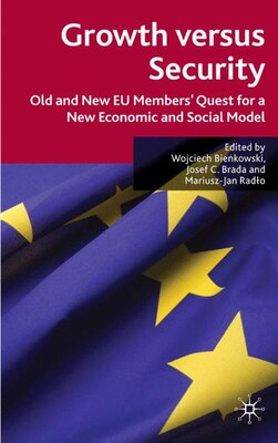Book Growth Versus Security: Old and New EU Members Quests for a New Economic and Social Model by Josef C. Brada