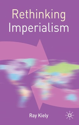 Book Rethinking Imperialism by Ray Kiely