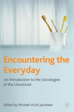 Book Encountering The Everyday: An Introduction to the Sociologies of the Unnoticed by Michael Hviid Jacobsen
