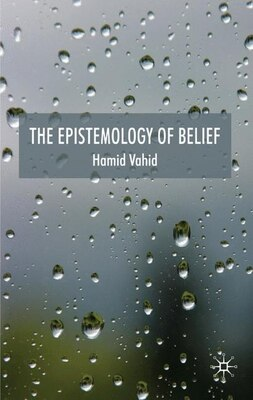 Book The Epistemology of Belief by H. Vahid