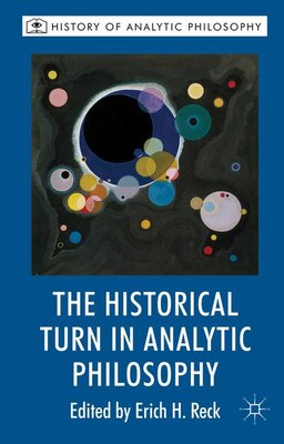 Book The Historical Turn in Analytic Philosophy by Erich H. Reck