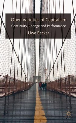 Book Open Varieties of Capitalism: Continuity, Change and Performances by Uwe Becker