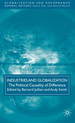 Book Industries And Globalization: The Political Causality of Difference by B. Jullien