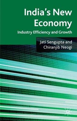 Book India's New Economy: Industry Efficiency and Growth by Jati K. Sengupta