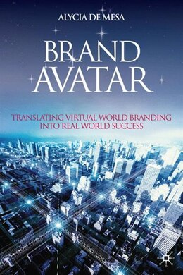Book Brand Avatar: Translating Virtual World Branding into Real World Success by Alycia de Mesa