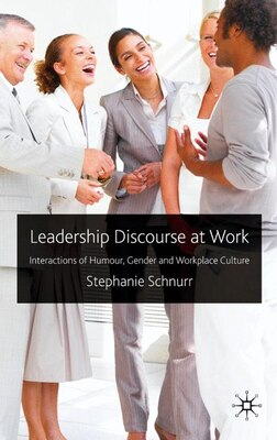 Book Leadership Discourse At Work: Interactions of Humour, Gender and Workplace Culture by Stephanie Schnurr