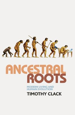 Book Ancestral Roots: Modern Living And Human Evolution by Timothy Clack