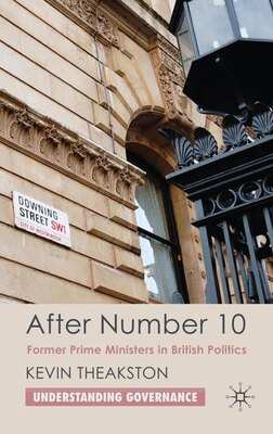 Book After Number 10: Former Prime Ministers in British Politics by Kevin Theakston