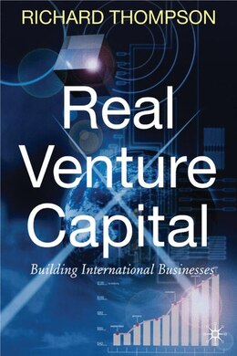 Book Real Venture Capital: Building International Businesses by Richard H. Thompson