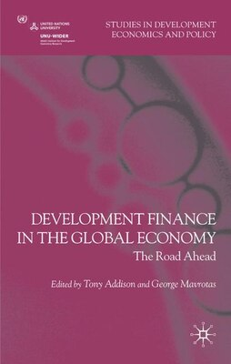 Book Development Finance In The Global Economy: The Road Ahead by Tony Addison
