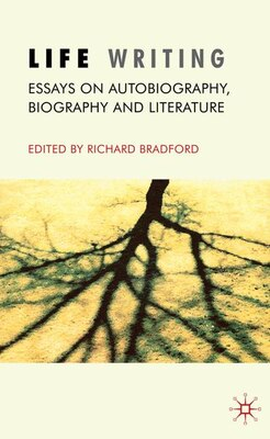 Book Life Writing: Essays on Autobiography, Biography and Literature by Richard Bradford