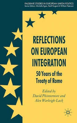 Book Reflections on European Integration: 50 Years of the Treaty of Rome by David Phinnemore