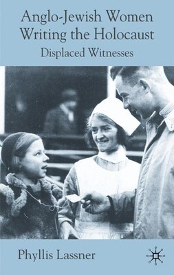 Book Anglo-jewish Women Writing The Holocaust: Displaced Witnesses by Phyllis Lassner