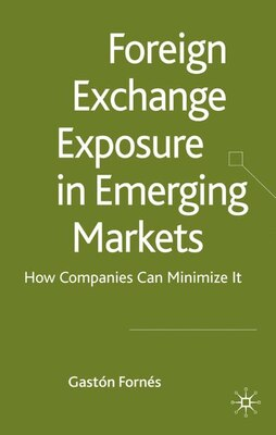 Book Foreign Exchange Exposure In Emerging Markets: How Companies Can Minimize It by Gastón Fornés