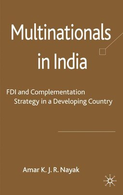 Book Multinationals In India: FDI and Complementation Strategy in a Developing Country by A. Nayak