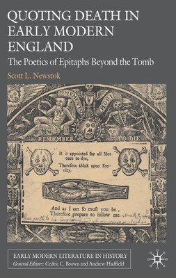 Book Quoting Death in Early Modern England: The Poetics of Epitaphs Beyond the Tomb by Scott L. Newstok