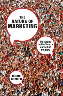 Book The Nature of Marketing: Marketing to the Swarm as well as the Herd by Chuck Brymer