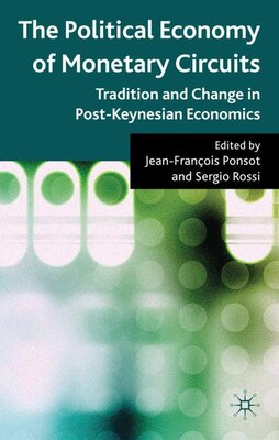 Book The Political Economy of Monetary Circuits: Tradition and Change in Post-Keynesian Economics by Sergio Rossi