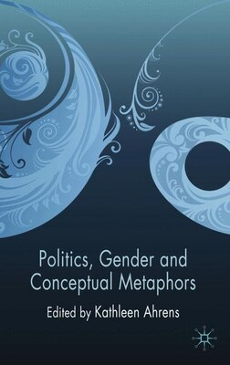 Book Politics, Gender And Conceptual Metaphors by Kathleen Ahrens