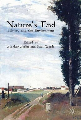 Book Nature's End: History and the Environment by Sverker Sörlin