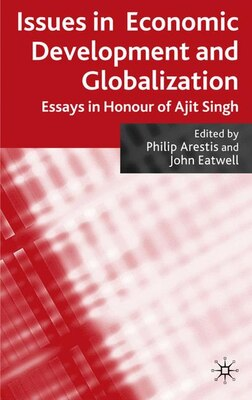 Book Issues in Economic Development and Globalization: Essays in Honour of Ajit Singh by Philip Arestis