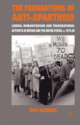 Book The Foundations of Anti-Apartheid: Liberal Humanitarians and Transnational Activists in Britain and… by Rob Skinner