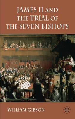 Book James II and the Trial of the Seven Bishops by William Gibson