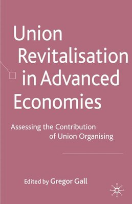 Book Union Revitalisation in Advanced Economies: Assessing the Contribution of Union Organising by G. Gall