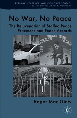Book No War, No Peace: The Rejuvenation of Stalled Peace Processes and Peace Accords by Roger Mac Ginty