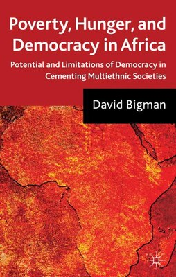 Book Poverty, Hunger, and Democracy in Africa: Potential and Limitations of Democracy in Cementing… by D. Bigman