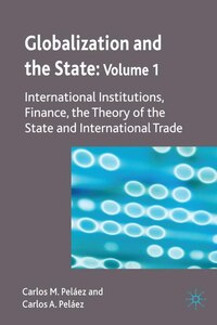 Globalization and the State: Volume I: International Institutions, Finance, the Theory of the State…