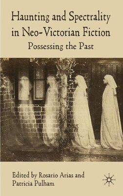Book Haunting and Spectrality in Neo-Victorian Fiction: Possessing the Past by Patricia Pulham