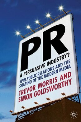 Book PR- A Persuasive Industry?: Spin, Public Relations and the Shaping of the Modern Media by Trevor Morris