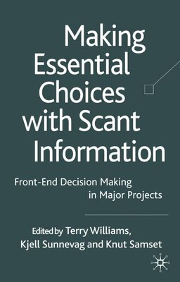 Book Making Essential Choices With Scant Information: Front-end Decision Making in Major Projects by T. Williams