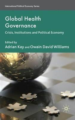 Book Global Health Governance: Crisis, Institutions and Political Economy by Adrian Kay