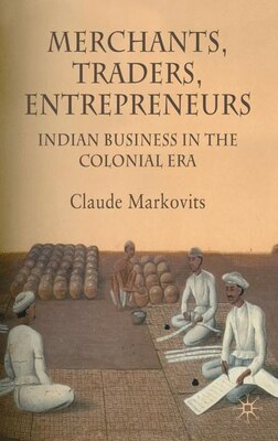 Book Merchants, Traders, Entrepreneurs: Indian Business in the Colonial Period by Claude Markovits