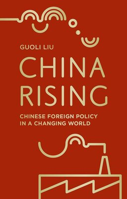 Book China Rising: Chinese Foreign Policy In A Changing World by Guoli Liu