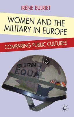 Book Women And The Military In Europe: Comparing Public Cultures by Iréne Eulriet