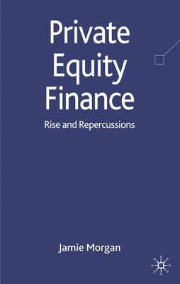 Book Private Equity Finance: Rise and Repercussions by Jamie Morgan