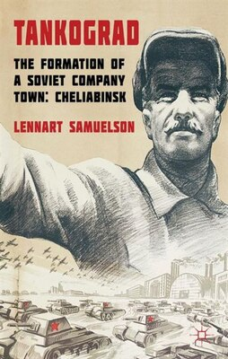 Book Tankograd: The Formation of a Soviet Company Town: Cheliabinsk, 1900s-1950s by Lennart Samuelson