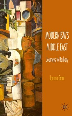 Book Modernism's Middle East: Journeys to Barbary by Joanna Grant