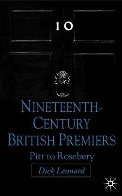 Book Nineteenth-century British Premiers by Dick Leonard